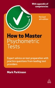 How to Master Psychometric Tests - Expert Advice on Test Preparation with Practice Questions from Leading Test Providers ebook by Mark Parkinson