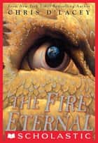 Last Dragon Chronicles #4: The Fire Eternal ebook by Chris d'Lacey