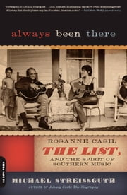Always Been There - Rosanne Cash, The List, and the Spirit of Southern Music ebook by Michael Streissguth