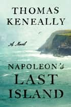 Napoleon's Last Island eBook par Thomas Keneally