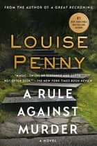 A Rule Against Murder - A Chief Inspector Gamache Novel ebook by Louise Penny