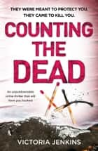 Counting the Dead - An unputdownable crime thriller that will have you hooked ebook by Victoria Jenkins