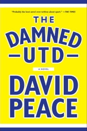 The Damned Utd - A Novel ebook by David Peace