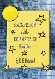 Simon, Friends, and the Dream Stealer - Book One ebook by R. E. Brémaud