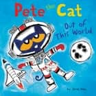 Pete the Cat: Out of This World audiobook by James Dean, Kimberly Dean