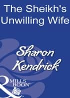 The Sheikh's Unwilling Wife (Mills & Boon Modern) ebook by Sharon Kendrick