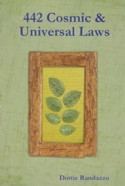 442 Cosmic & Universal Laws ebook by Dottie Randazzo