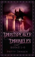 Ghostspeaker Chronicles Books 1-6 - The Complete Series ebook by Patty Jansen