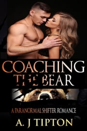 Coaching the Bear: A Paranormal Shifter Romance - Bear Shifter Games, #1 ebook by AJ Tipton