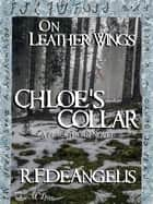On Leather Wings: Chloe's Collar ebook by R. F. DeAngelis