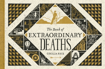 The Book of Extraordinary Deaths - True Accounts of Ill-Fated Lives ebook by Cecilia Ruiz