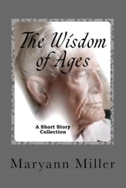 The Wisdom of Ages ebook by Maryann Miller