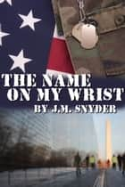 The Name on My Wrist ebook by J.M. Snyder
