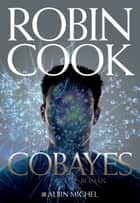 Cobayes ebook by Robin Cook, Pierre Reigner
