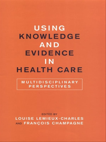Using Knowledge and Evidence in Health Care - Multidisciplinary Perspectives ebook by