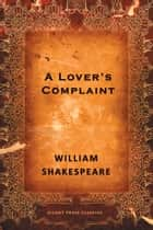 A Lover's Complaint - A Poem ebook by William Shakespeare