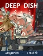 Deep Dish - (contains Adult Material--for mature audiences only) ebook by Big Ed Magusson, Tzratzk