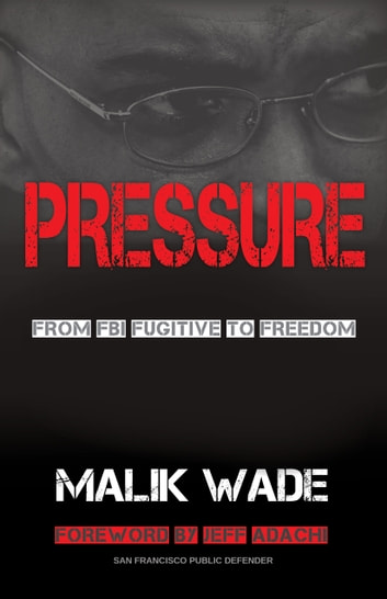 Pressure - From FBI Fugitive to Freedom ebook by Malik Wade
