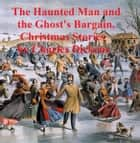 The Haunted Man and The Ghost's Bargain, two ghost stories ebook by Charles Dickens