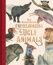 The Illustrated Encyclopaedia of Ugly Animals ebook by Sami Bayly