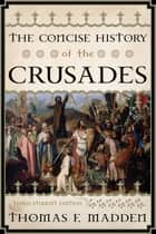 The Concise History of the Crusades ebook by Thomas F. Madden