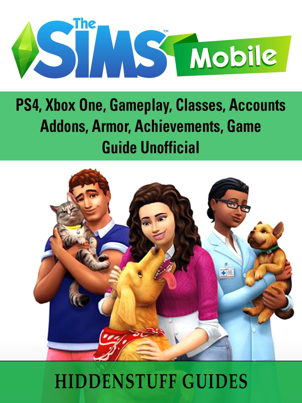 The Sims Mobile, Cheats, Hacks, APK, MOD, APP, Strategy, Tips, Download,  Game Guide Unofficial ebook by Hiddenstuff Guides - Rakuten Kobo