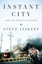 Instant City - Life and Death in Karachi ebook by Steve Inskeep