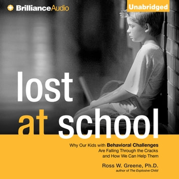 Lost at School - Why Our Kids with Behavioral Challenges are Falling Through the Cracks and How We Can Help Them audiobook by Ross W. Greene, Ph.D.