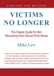 Victims No Longer - The Classic Guide for Men Recovering from Sexual Child Abuse ebook by Mike Lew