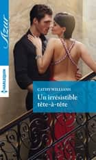 Un irrésistible tête-à-tête ebook by Cathy Williams