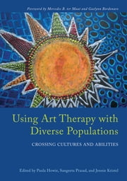 Using Art Therapy with Diverse Populations - Crossing Cultures and Abilities ebook by Sangeeta Prasad, Paula Howie, Louis Tinnin,...