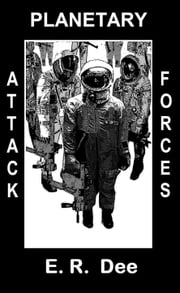 Planetary Attack Forces ebook by E. R. Dee