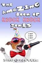 The Amazing Book of Knock Knock Jokes ebook by Jack Goldstein
