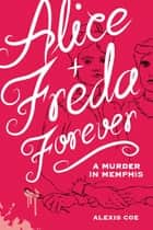 Alice + Freda Forever - A Murder in Memphis eBook by Alexis Coe, Sally Klann