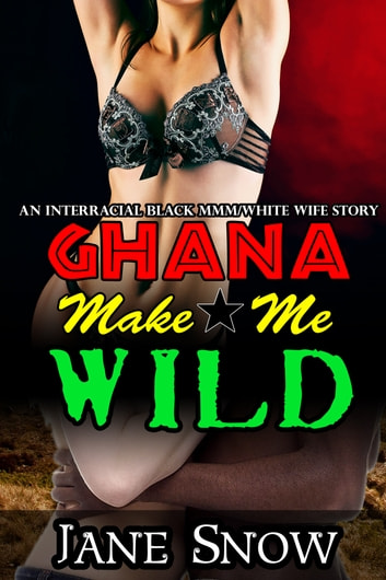 Ghana Make Me Wild ebook by Jane Snow