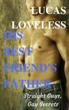 "Straight Guys, Gay Secrets: ""His Best Friend's Father"" ebook by Lucas Loveless"
