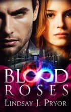 Blood Roses ebook by Lindsay J. Pryor