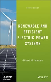Renewable and Efficient Electric Power Systems ebook by Gilbert M. Masters