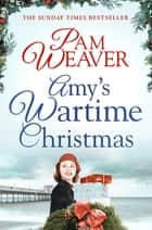 Amy's Wartime Christmas ebook by Pam Weaver