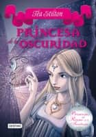 Princesa de la oscuridad - Princesas del Reino de la Fantasía 5 ebook by Tea Stilton, Helena Aguilà