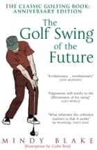 The Golf Swing of the Future ebook by Mindy Blake,Colin Reid Colin Reid