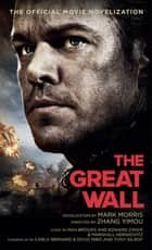 The Great Wall - The Official Movie Novelization ebook by Mark Morris