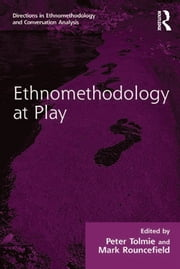 Ethnomethodology at Play ebook by Mark Rouncefield,Peter Tolmie