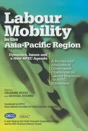 Labour Mobility in the Asia-Pacific Region: Dynamics, Issues and a New APEC Agenda ebook by Graeme Hugo, Soogil Young