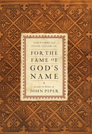 For the Fame of God's Name: Essays in Honor of John Piper - Essays in Honor of John Piper ebook by Sam Storms,Justin Taylor,Randy Alcorn,Gregory K. Beale,D. A. Carson,Mark Dever,Wayne Grudem,John MacArthur,C. J. Mahaney,R. Albert Mohler Jr.,David Powlison,Thomas R. Schreiner,Bruce A. Ware,Thabiti M. Anyabwile,Jon Bloom,Sinclair B. Ferguson,Scott J. Hafemann,James M. , Jr. Hamilton,David Livingston,David Mathis,David Michael,William D. Mounce,Stephen J. Nichols,Raymond C. Ortlund Jr.,Tom Steller,Mark Talbot,Donald J.  Westblade