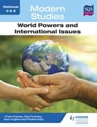 National 4 & 5 Modern Studies: World Powers and International Issues ebook by Frank Cooney, George Clarke, Pauline Kelly