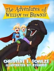 The Adventures of William the Brownie ebook by Christine E. Schulze