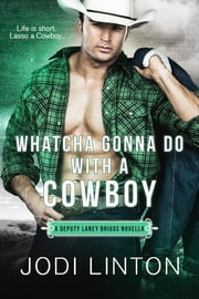 Whatcha Gonna Do With a Cowboy - A Deputy Laney Briggs Novella ebook by Jodi Linton