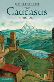 The Caucasus - A History ebook by James Forsyth