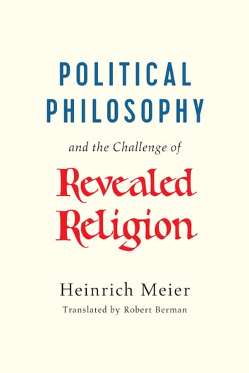 Political Philosophy and the Challenge of Revealed Religion ebook by Heinrich Meier